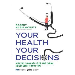 Sách - Your Health Your Decision - Hợp Tác Cùng Bác Sĩ Để Trở Thành Người Bệnh Thông Thái thumbnail