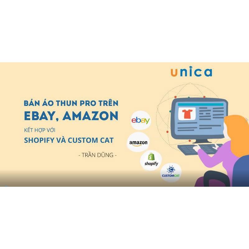 Toàn quốc- [Evoucher] Khóa học KINH DOANH - Bán áo thun Pro trên Ebay, Amazon kết hợp với Shopify và Custom Cat UNICA.VN