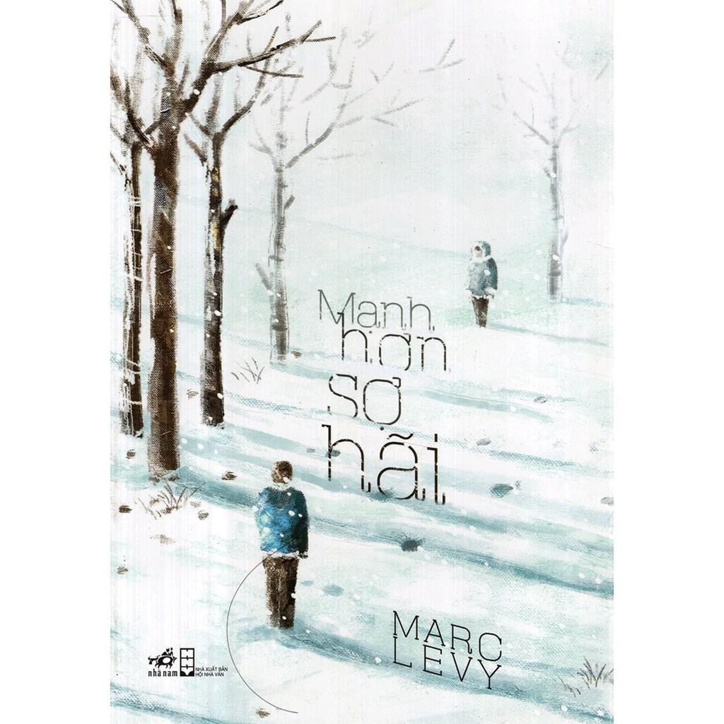 [ Sách ] Mạnh Hơn Sợ Hãi - Marc Levy ( Tái Bản )
