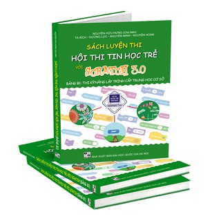 Sách Luyện thi hội thi tin học trẻ với Scratch 3.0 Bảng B1 Thi kỹ năng lập trình cấp trung học cơ sở