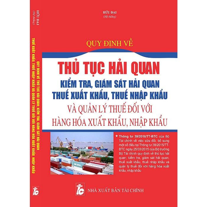 Sách   Quy định về thủ tục hải quan kiểm tra, giám sát hải quan, thuế xuất khẩu, thuế nhập khẩu