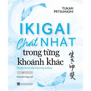 Sách - Tư duy - Sống đẹp IKIGAI - Chất Nhật trong từng khoảnh khắc