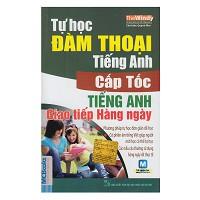 Tự Học Đàm Thoại Tiếng Anh Cấp Tốc Trong Giao Tiếp Hàng Ngày (Học Cùng App hoặc Dùng CD) (Khổ Nhỏ)