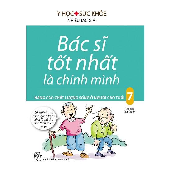 Sách - Bác Sĩ Tốt Nhất Là Chính Mình - Tập 7: Nâng Cao Chất Lượng Sống Ở Người Cao Tuổi