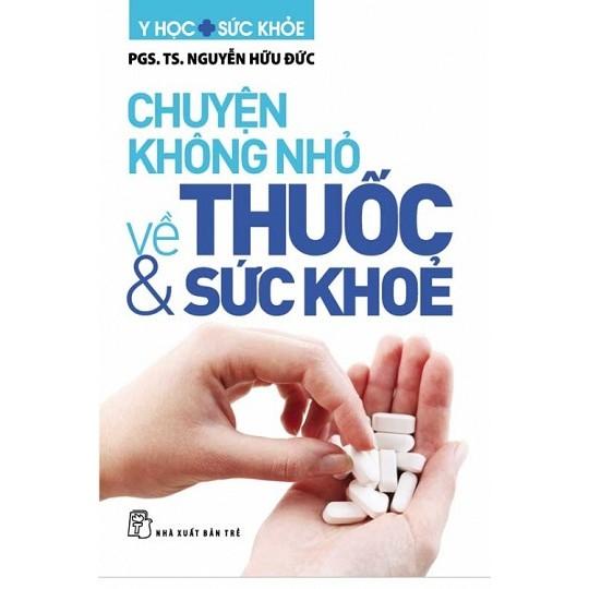 Sách: Chuyện không nhỏ về thuốc và sức khỏe