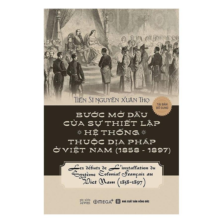 [Sách] Bước Mở Đầu Của Sự Thiết Lập Hệ Thống Thuộc Địa Pháp Ở Việt Nam (1858 - 1897) (Tái Bản 2018)