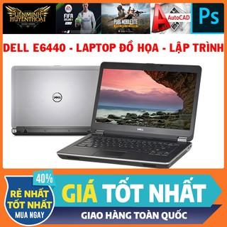 Khủng Đồ Họa Dell E6440 Core i7 4600M, core i5 4300M, laptop cũ chơi game đồ họa nặng
