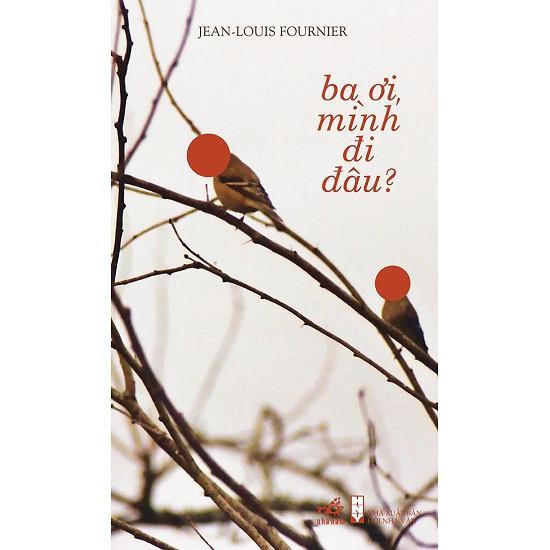Cuốn sách Ba Ơi Mình Đi Đâu - Tác giả: Jean-Louis Fournier