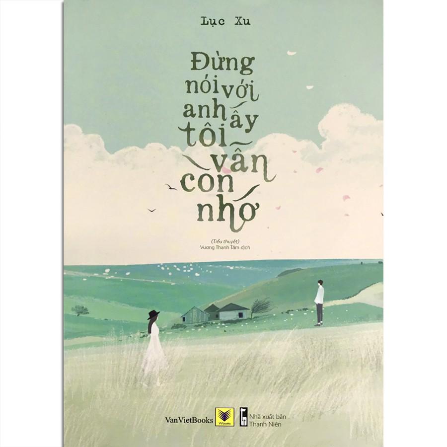 Sách - Đừng Nói Với Anh Ấy Tôi Vẫn Còn Nhớ (Kèm Bookmark, Postcard)