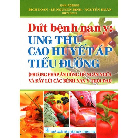[ Sách ] Dứt Bệnh Nan Y: Ung Thư - Cao Huyết Áp - Tiểu Đường (Tái Bản)