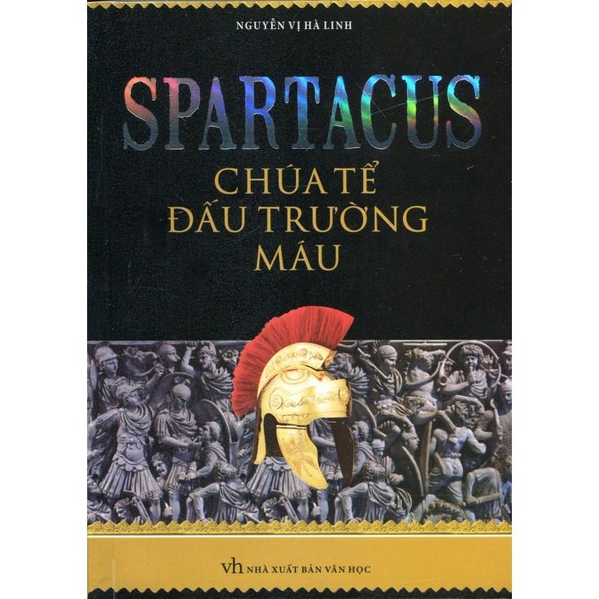 Sách - Spartacus - Chúa Tể Đấu Trường Máu