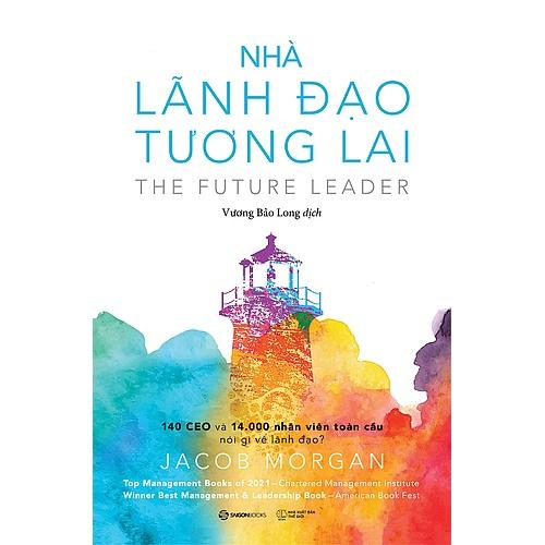 SÁCH: Nhà lãnh đạo tương lai: 140 CEO và 14.000 nhân viên toàn cầu nói gì về lãnh đạo? - Tác giả Jacob Morgan