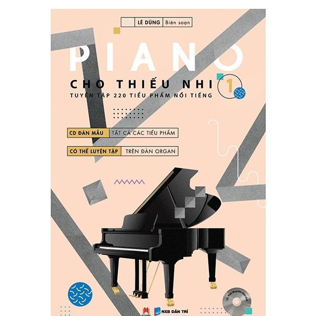 Piano Cho Thiếu Nhi - Tuyển Tập 220 Tiểu Phẩm Nổi Tiếng Phần 1 (KèmCD) - Biên Soạn: Lê Dũng