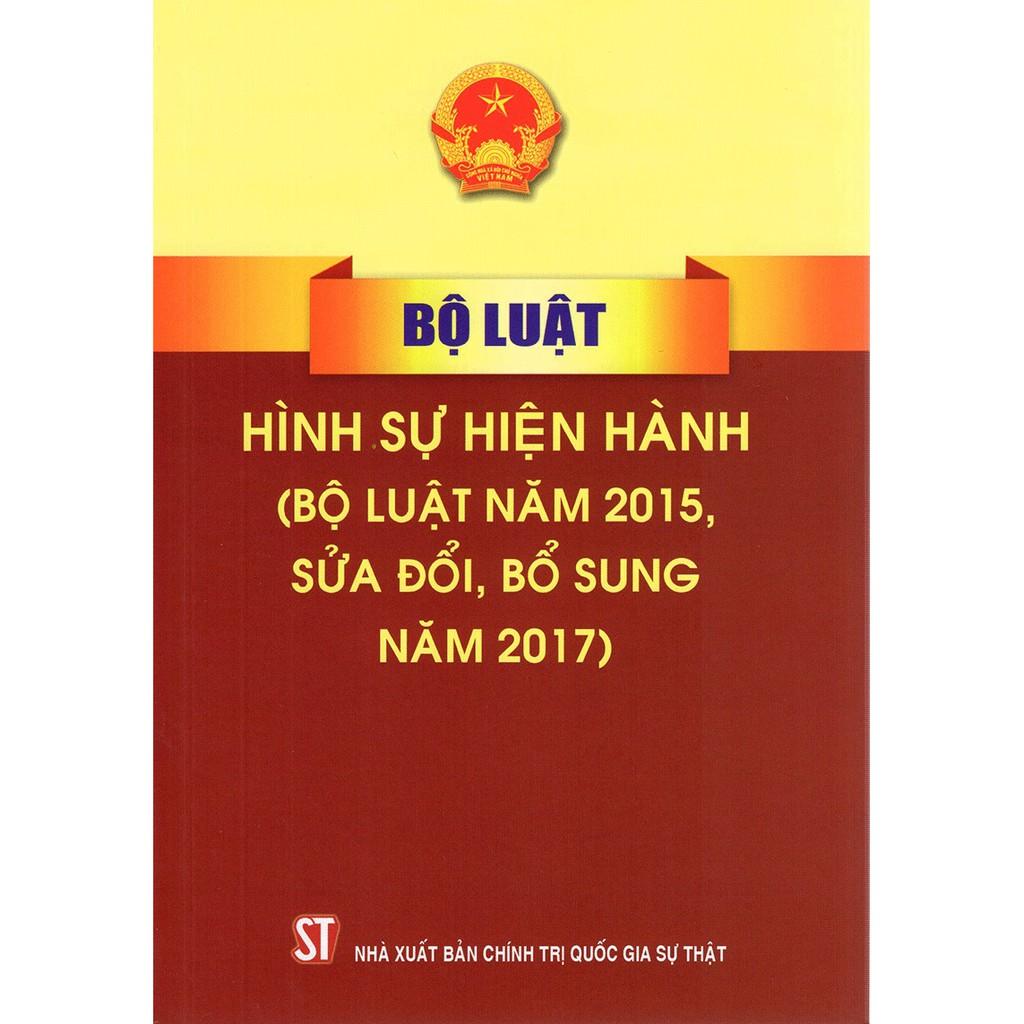 [ Sách ] Bộ Luật Hình Sự Hiện Hành ( Bộ Luật Năm 2015 Sửa Đổi, Bổ Sung Năm 2017)