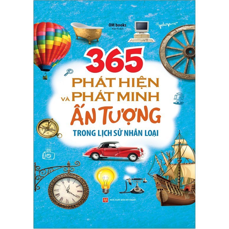 Sách - 365 Phát Hiện Và Phát Minh Ấn Tượng Trong Lịch Sử Nhân Loại