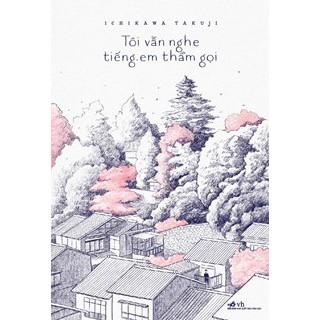 [Sách Thật] Tôi Vẫn Nghe Tiếng Em Thầm Gọi - Ichikawa Takuji, Mai Khanh
