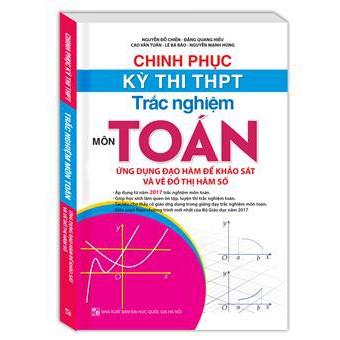 Chinh phục kỳ thi THPT trắc nghiệm môn Toán, ứng dụng đạo hàm để khảo sát và vẽ đồ thị hàm số (sách