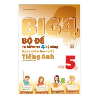 Sách - Big 4 bộ đề tự kiểm tra 4 kỹ năng Nghe - Nói - Đọc - Viết (cơ bản và nâng cao) Tiếng Anh lớp 5 tập 1