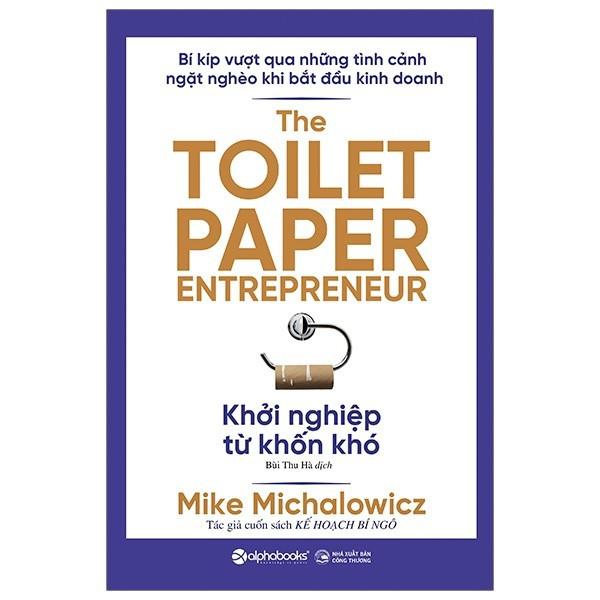 Sách - Khởi Nghiệp Từ Khốn Khó - The Toilet Paper Entrepreneur - Mike Michalowicz