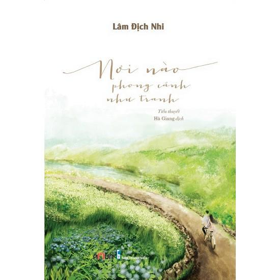 Sách - Ngôn Tình - Nơi Nào Phong Cảnh Như Tranh