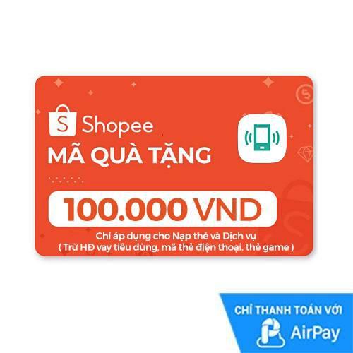 [E-voucher] Mã quà tặng Nạp thẻ dịch vụ (trừ Hóa đơn vay tiêu dùng & mã thẻ) 100.000đ thanh toán bằng AirPay