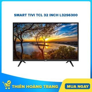 [HCM] L32S6300 – Smart Tivi TCL 32 inch L32S6300