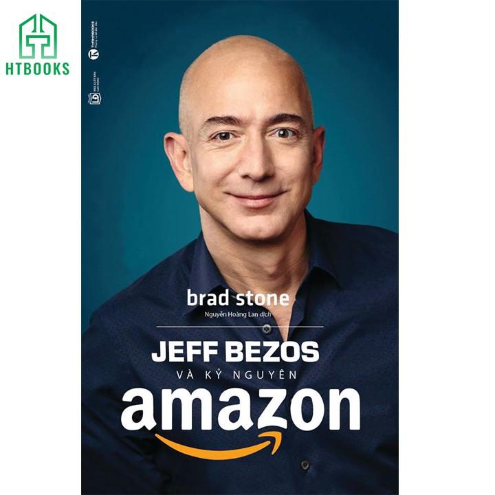 Sách - Jeff Bezos Và Kỷ Nguyên Amazon (Tái Bản)