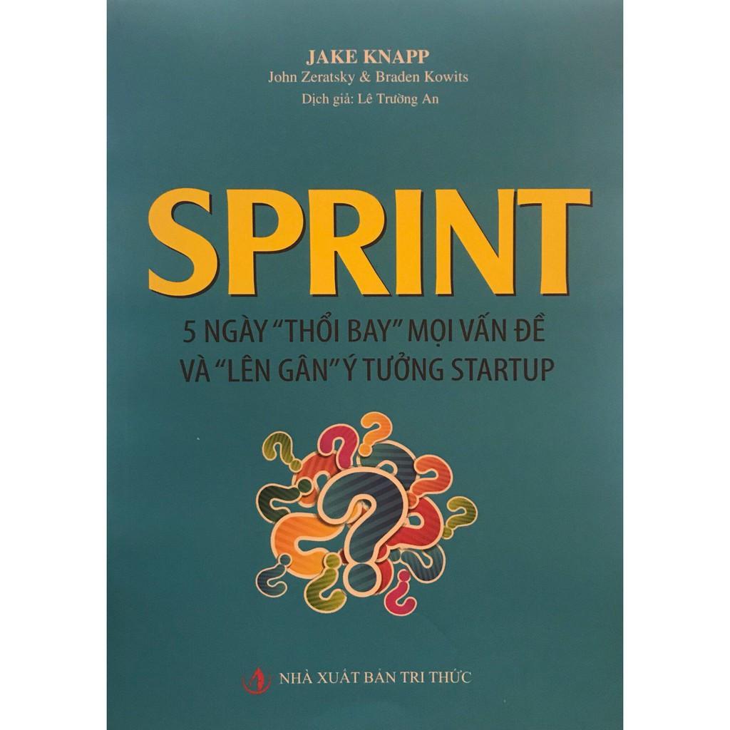 """[ Sách ] Sprint 5 Ngày """"Thổi Bay"""" Mọi Vấn Đề Và """"Lên Gân"""" Ý Tưởng Startup"""