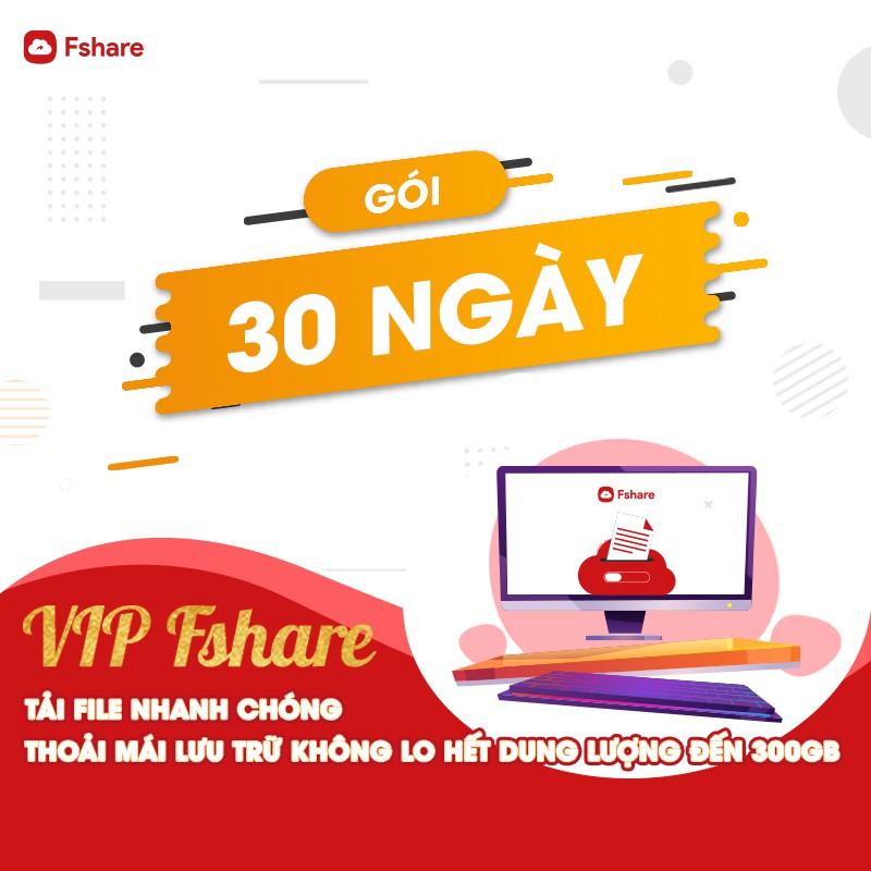 Gói VIP Fshare 30 Ngày (300GB) - Tải file nhanh chóng & thoải mái lưu trữ