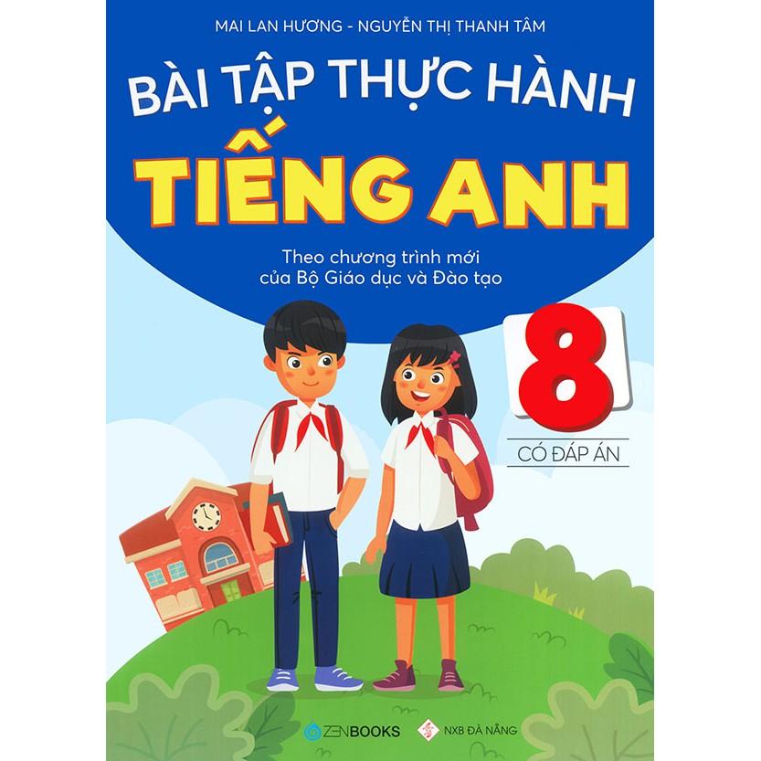 Sách - Bài tập thực hành tiếng Anh lớp 8 - Có đáp án (Theo chương trình mới của Bộ Giáo dục & Đào tạo)