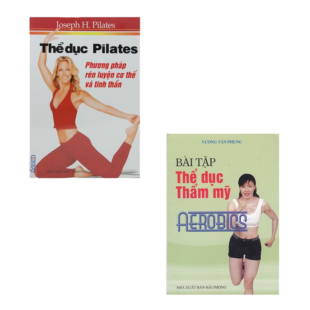 Sách - Combo Thể Dục Pilates - Phương Pháp Rèn Luyện Cơ Thể Và Tinh Thần + Bài Tập Thể Dục Thẩm Mỹ Aerobics