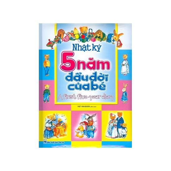 Sách - Nhật Ký 5 Năm Đầu Đời Của Bé (Lưu Giữ Khoảnh Khắc Và Kỷ Niệm Của Bé) (Bìa Cứng)