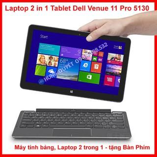 Laptop 2 in 1 Tablet Dell Venue 11 Pro 5130, Màn hình10.8″ – Intel Atom-Z3795, Ram 2GB, SSD 64G – Tặng kèm bàn phím rời