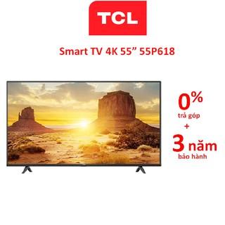 Smart Tivi TCL 4K 55P618 55 inch UHD