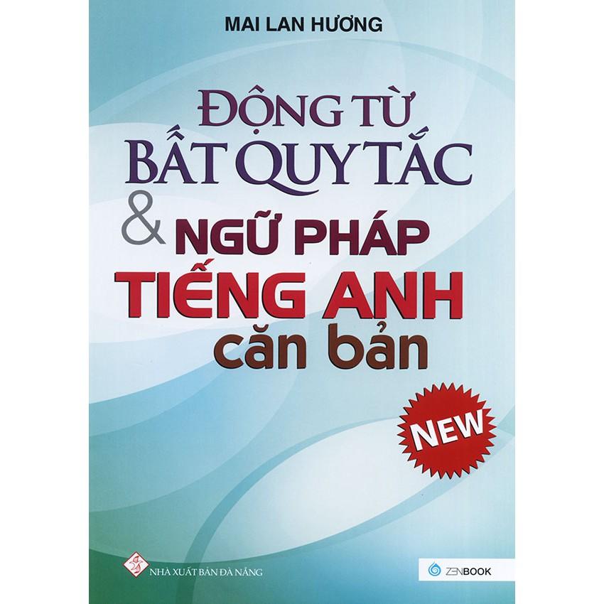 Động từ bất quy tắc & ngữ pháp tiếng Anh căn bản - Mai Lan Hương