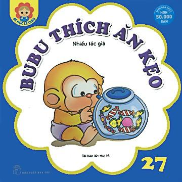 Sách: Bé học lễ giáo - Tập 27: BuBu thích ăn kẹo (Tái bản lần thứ 16)