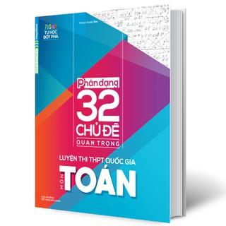 Sách Phân dạng 32 chủ đề quan trọng luyện thi THPT Quốc gia môn Toán thumbnail