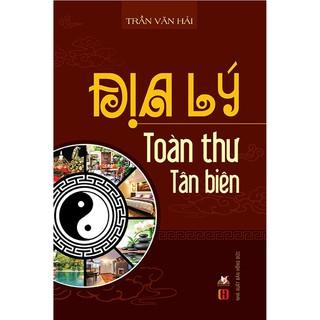 Sách - Địa Lý Toàn Thư Tân Biên thumbnail