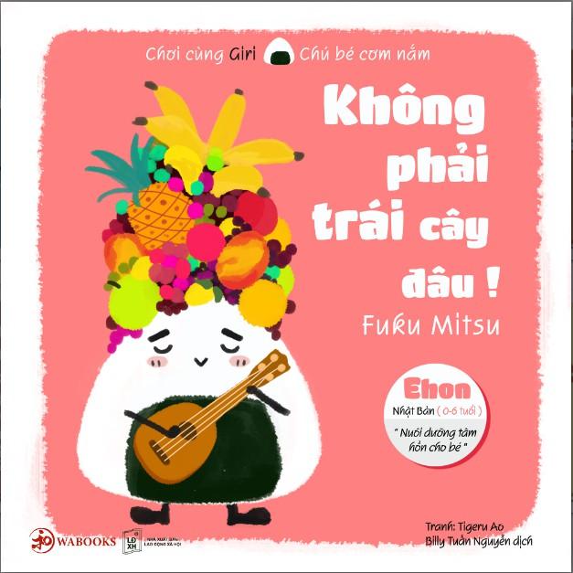 Sách Ehon - Không phải trái cây đâu - Ehon Nhật Bản dành cho bé từ 0 - 6 tuổi