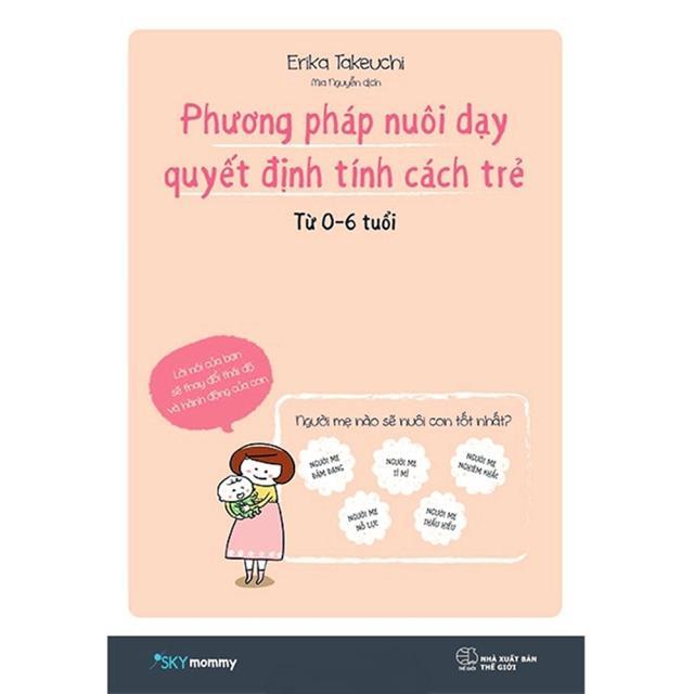 Sách - Phương Pháp Nuôi Dạy Quyết Định Tính Cách Trẻ (Từ 0 - 6 Tuổi)