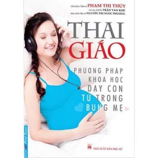 Sách - Thai giáo , phương pháp khoa học dạy con từ trong bụng mẹ (tái bản )