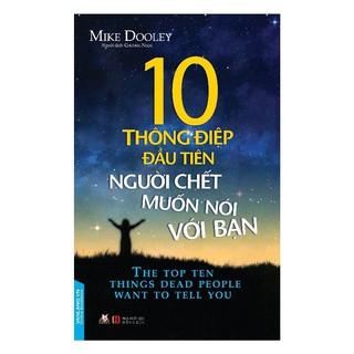Sách - 10 Thông Điệp Đầu Tiên Người Chết Muốn Nói Với Bạn thumbnail