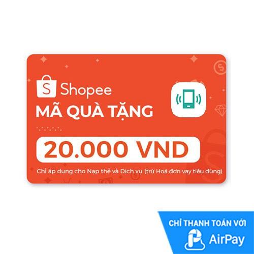 [E-voucher] Mã quà tặng Nạp thẻ dịch vụ (trừ Hóa đơn vay tiêu dùng) 20.000đ thanh toán qua AirPay