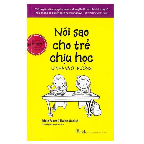 Sách - Nói Sao Cho Trẻ Chịu Học Ở Nhà Và Ở Trường (Tái Bản 2017)