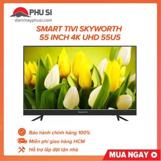 [Mã ELMSHX03 hoàn 6% xu đơn 2TR] [GIAO HCM] Android Tivi 4K UHD Skyworth 55 inch 55U5 thumbnail