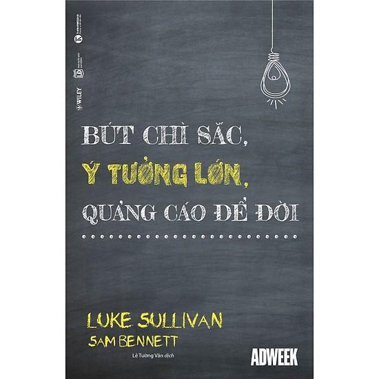 Sách Marketing Đỉnh Cao - Bút Chì Sắc, Ý Tưởng Lớn, Quảng Cáo Để Đời