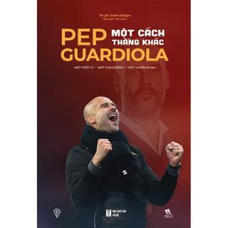 Sách - Pep Guardiola - Một Cách Thắng Khác