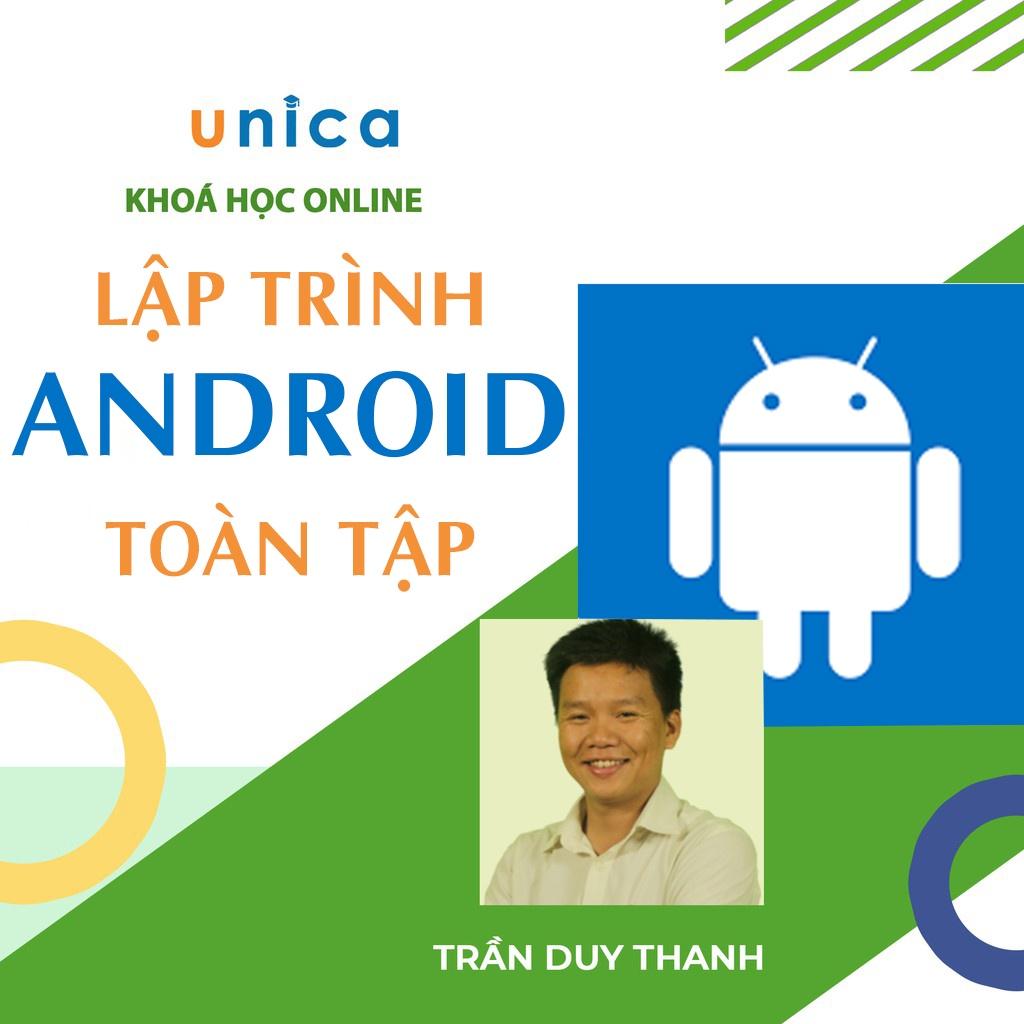Toàn quốc- [E-voucher] FULL khóa học CNTT - Lập Trình Android Toàn Tập -Trần Duy Thanh UNICA.VN