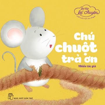 Sách: Bé tập kể chuyện - Mỗi tuần một câu chuyện - Chú chuột trả ơn (Tái bản)