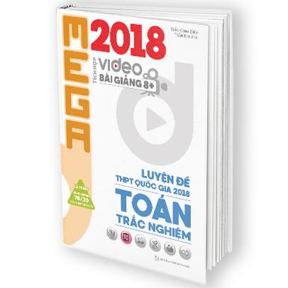 Sách Mega Luyện Đề THPTQG 2018 Trắc Nghiệm Toán – Tích Hợp Video Bài Giảng 8+